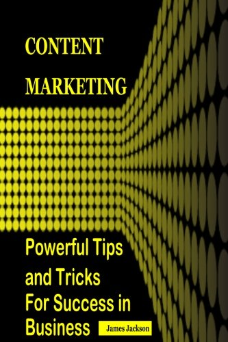 Download Content Marketing: POWERFUL TIPS AND TRICKS FOR SUCCESS IN BUSINESS (content marketing agency,content for web,web marketing for profit, web marketing ... marketing strategy,seo 2017) (Volume 3)