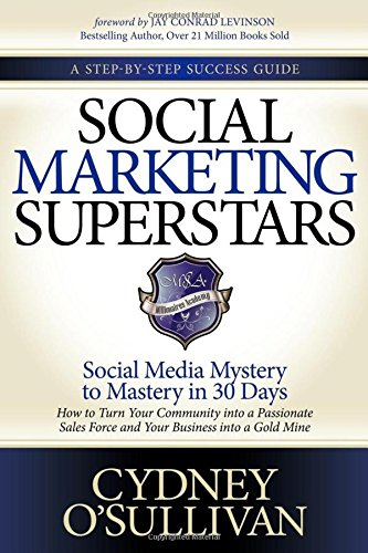 Download Social Marketing Superstars: Social Media Mystery to Mastery in 30 Days (A Step-By-Step Success Guide)