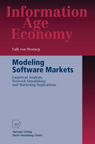 Download Modeling Software Markets: Empirical Analysis, Network Simulations, and Marketing Implications (Information Age Economy)