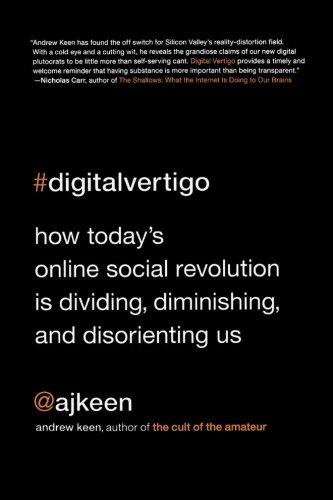 Download Digital Vertigo: How Today's Online Social Revolution Is Dividing, Diminishing, and Disorienting Us