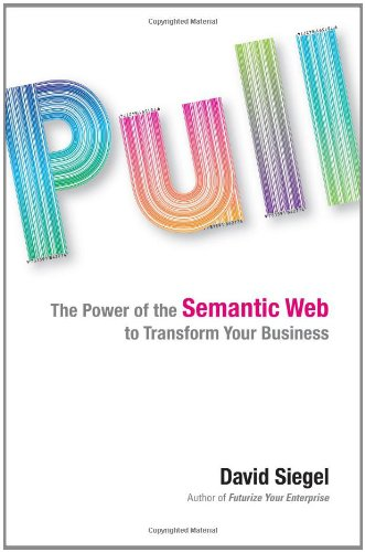Download Pull: The Power of the Semantic Web to Transform Your Business