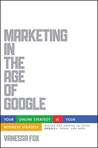 Download Marketing in the Age of Google, Revised and Updated: Your Online Strategy IS Your Business Strategy