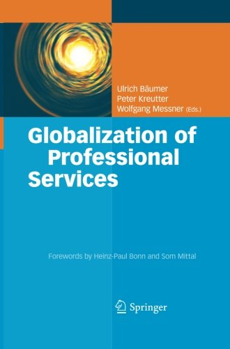 Download Globalization of Professional Services: Innovative Strategies, Successful Processes, Inspired Talent Management, and First-Hand Experiences