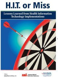 Download H.i.t. or Miss: Lessons Learned from Health Information Technology Implementation