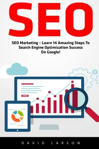 Download Seo: SEO Marketing – Learn 14 Amazing Steps To Search Engine Optimization Success On Google!</ (Google analytics, Webmaster, Website traffic)