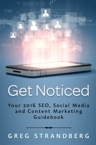 Download Get Noticed: Your 2016 SEO, Social Media and Content Marketing Guidebook (Increasing Website Traffic) (Volume 7)