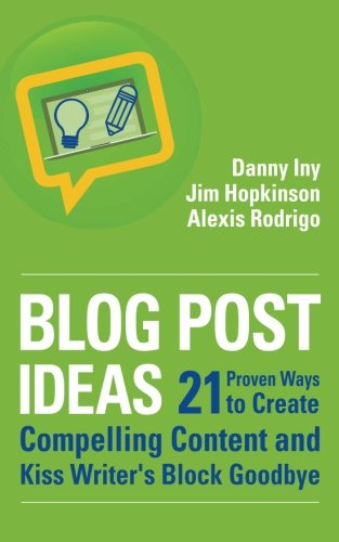 Download Blog Post Ideas: 21 Proven Ways to Create Compelling Content and Kiss Writer's Block Goodbye (Business Reimagined Series) (Volume 2)