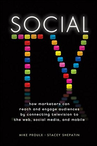 Download Social TV: How Marketers Can Reach and Engage Audiences by Connecting Television to the Web, Social Media, and Mobile
