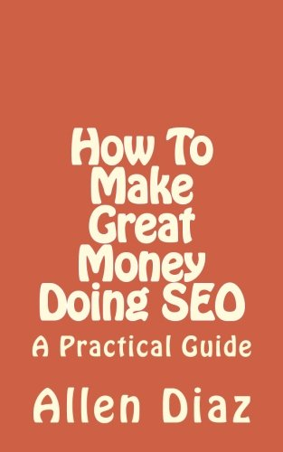 Download How To Make Great Money Doing SEO: A Practical Guide