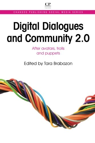 Download Digital Dialogues and Community 2.0: After Avatars, Trolls and Puppets (Chandos Publishing Social Media Series)