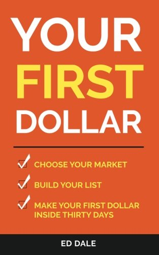 Download Your First Dollar: Choose Your Market Build Your LIst Make Your First Dollar Inside