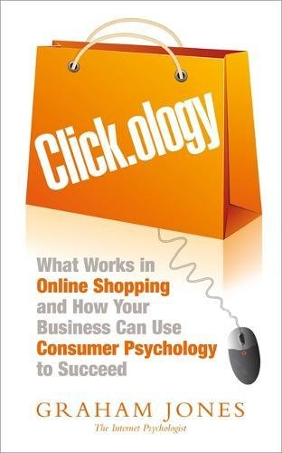 Download Clickology: What Works in Online Shopping and How Your Business can use Consumer Psychology to Succeed