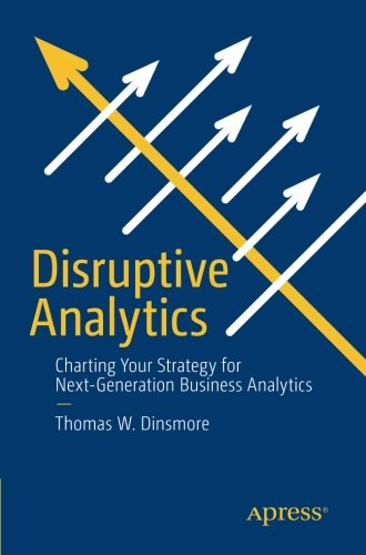 Download Disruptive Analytics: Charting Your Strategy for Next-Generation Business Analytics