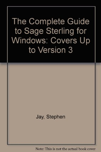 Download The Complete Guide to Sage Sterling for Windows: Covers Up to Version 3