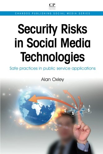 Download Security Risks in Social Media Technologies: Safe Practices in Public Service Applications (Chandos Publishing Social Media Series)