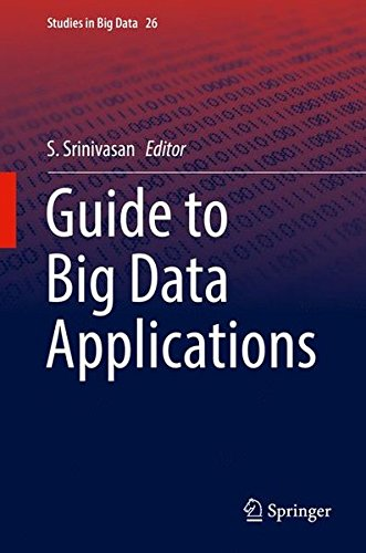 Download Guide to Big Data Applications (Studies in Big Data)