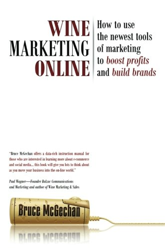Download Wine Marketing Online: How to Use the Newest Tools of Marketing to Boost Profits and Build Brands