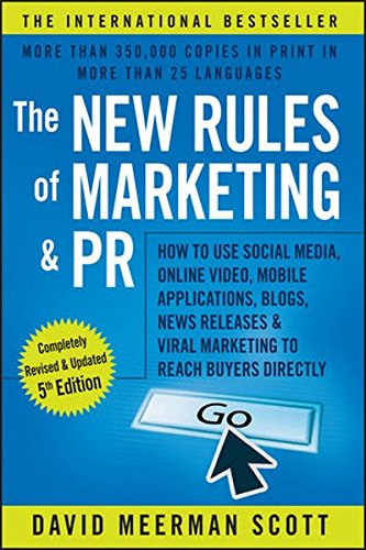 Download The New Rules of Marketing and PR: How to Use Social Media, Online Video, Mobile Applications, Blogs, News Releases, and Viral Marketing to Reach Buyers Directly