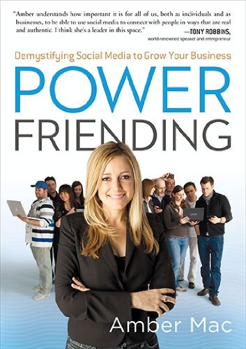 Download Power Friending: Demystifying Social Media to Grow Your Business