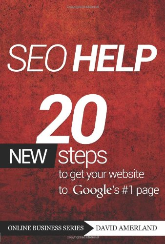 Download Seo Help: 20 New Search Engine Optimization Steps to Get Your Website to Google's #1 Page (Online Business)
