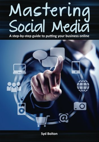 Download Mastering Social Media: A Step-by-Step Guide to Putting Your Business Online