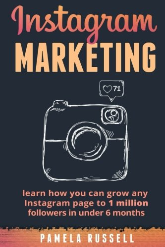 Download Instagram Marketing: Learn how you can grow any Instagram page to 1 million followers in under 6 months (Build Your Brand, Social Media, Social Media Marketing) (Volume 1)