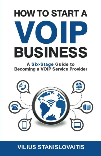 Download How to Start a VoIP Business: A Six-Stage Guide to Becoming a VoIP Service Provider