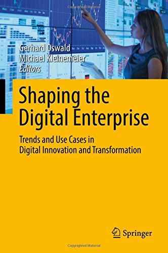 Download Shaping the Digital Enterprise: Trends and Use Cases in Digital Innovation and Transformation