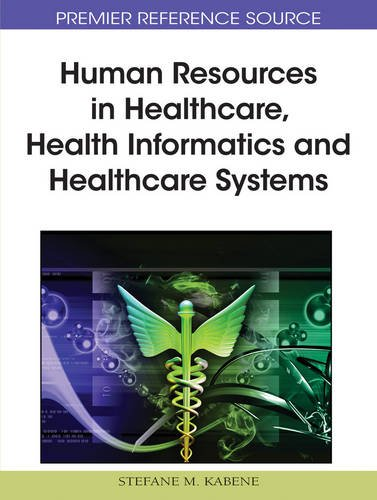 Download Human Resources in Healthcare, Health Informatics and Healthcare Systems