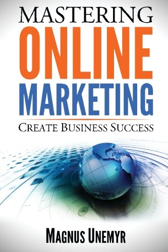 Download MASTERING ONLINE MARKETING - Create business success through content marketing, lead generation, and marketing automation.: Learn email marketing, ... using web analytics and Google Analytics