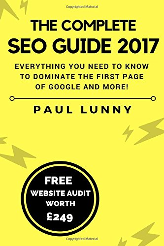 Download The Complete SEO Guide 2017: Everything you need to know to dominate the first page of Google and more!