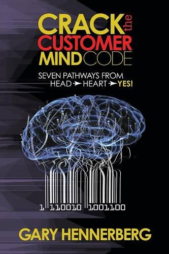 Download Crack the Customer Mind Code: Seven Pathways from Head to Heart to Yes!