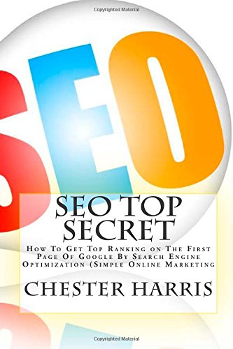 Download SEO Top Secret: How To Get Top Ranking on The First Page Of Google By Search Engine Optimization (Simple Online Marketing