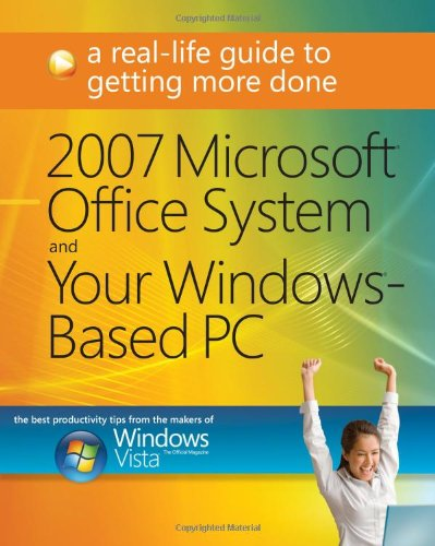 Download 2007 Microsoft® Office System and Your Windows®-Based PC: A Real-Life Guide to Getting More Done
