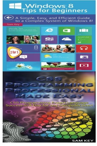 Download Windows 8 Tips for Beginners & CSS Programming Professional Made Easy (Volume 98)