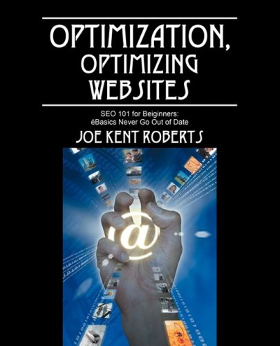 Download Optimization, Optimizing Websites: SEO 101 for Beginners; Basics Never Go Out of Date