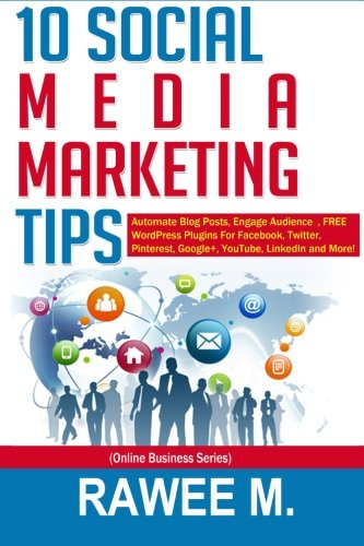 Download 10 Social Media Marketing Tips: Automate Blog Posts, Engage Audience, FREE WordPress Plugins For Facebook, Twitter, Pinterest, Google+, YouTube, LinkedIn and More! (Online Business Series)