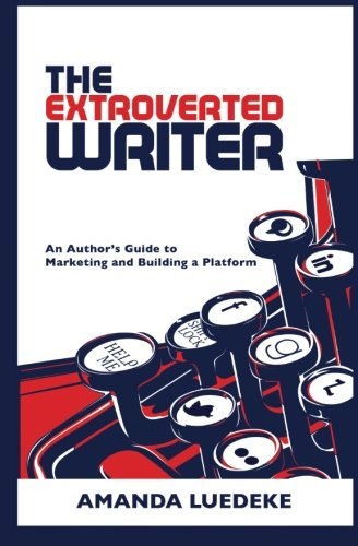 Download The Extroverted Writer: An Author's Guide to Marketing and Building a Platform