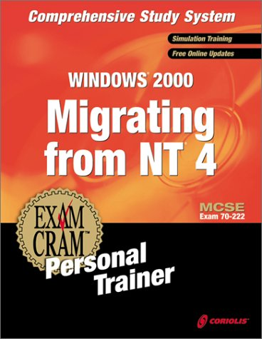 Download MCSE Migrating from NT 4 to Windows 2000 Exam Cram Personal Trainer (Exam: 70-222)