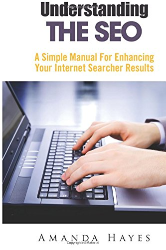 Download Understanding the SEO: A Simple Manual For Enhancing Your Internet Searcher Results (Volume 1)