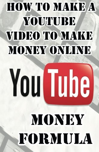 Download YouTube Money Formula: How to Make a YouTube Video to Make Money Online (YouTube Book : Making Money on YouTube Marketing)