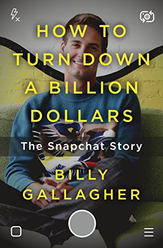Download How to Turn Down a Billion Dollars: The Snapchat Story