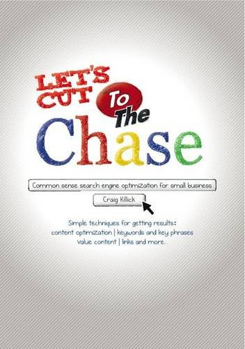 Download Let's Cut to the Chase: Common Sense Search Engine Optimization for Small Business