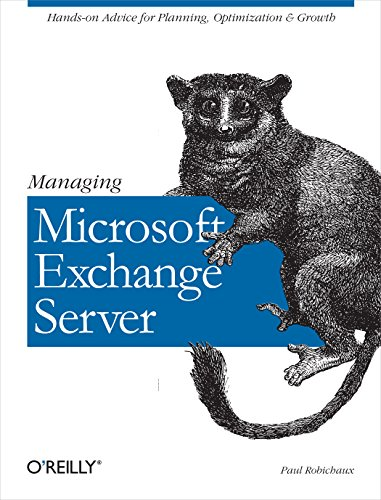 Download Managing Microsoft Exchange Server: Hands-on Advice for Planning, Optimization & Growth