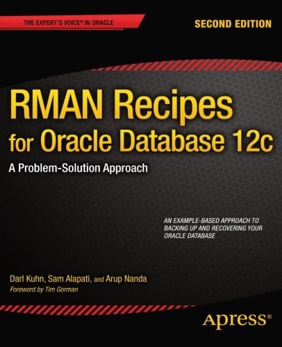 Download RMAN Recipes for Oracle Database 12c: A Problem-Solution Approach (Expert's Voice in Oracle)