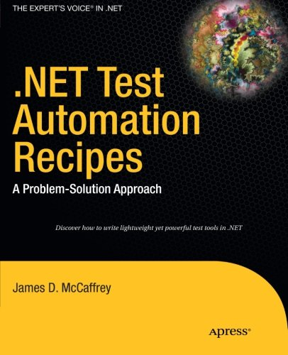 Download .NET Test Automation Recipes: A Problem-Solution Approach (Expert's Voice in .NET)