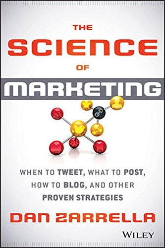 Download The Science of Marketing: When to Tweet, What to Post, How to Blog, and Other Proven Strategies