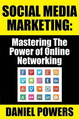 Download Social Media Marketing: Mastering The Power of Online Networking