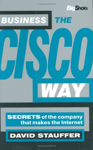 Download Business the Cisco Way: Secrets of the Company That Makes the Internet (Big Shots Series)
