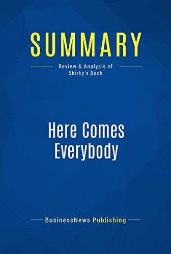 Download Summary: Here Comes Everybody: Review and Analysis of Shirky's Book
